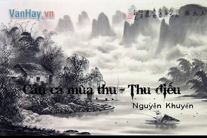 Bình giảng bài thơ Câu cá mùa thu (Thu điếu) cùa Nguyễn Khuyến